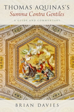 Book Thomas Aquinas's Summa Contra Gentiles: A Guide and Commentary by Brian Davies