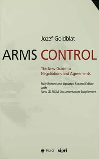 Arms Control: The New Guide to Negotiations and Agreements with New CD-ROM Supplement