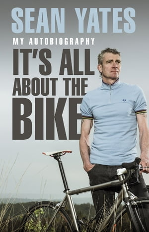 Sean Yates: It?s All About the Bike My Autobiography