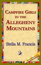 Campfire Girls In The Allegheny Mountains by Stella M. Francis