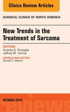 New Trends in the Treatment of Sarcoma, An issue of Surgical Clinics of North America, E-Book by Jeffrey M. Farma, MD