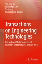 Transactions on Engineering Technologies: International MultiConference of Engineers and Computer Scientists 2016 by Haeng Kon Kim