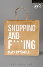 Shopping and F***ing by Mr Mark Ravenhill