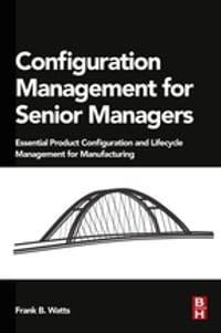 Configuration Management for Senior Managers: Essential Product Configuration and Lifecycle…