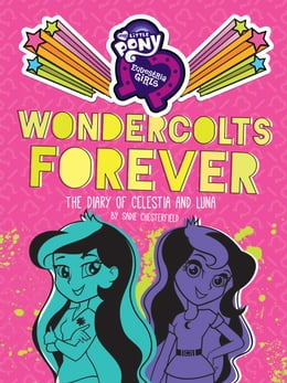 Book My Little Pony: Equestria Girls: Wondercolts Forever: The Diary of Celestia and Luna by Sadie Chesterfield