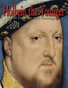 Holbein the Younger: 100 Paintings and Drawings by Maria Tsaneva