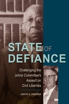 State of Defiance: Challenging the Johns Committee's Assault on Civil Liberties by Judith Poucher
