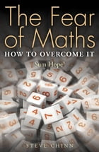 The Fear of Maths: How to Overcome It: Sum Hope 3 by Steve Chinn