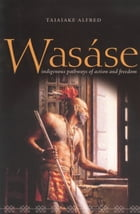Wasáse: Indigenous Pathways of Action and Freedom