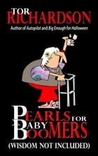 Pearls For Baby Boomers, wisdom not included by Tor Richardson