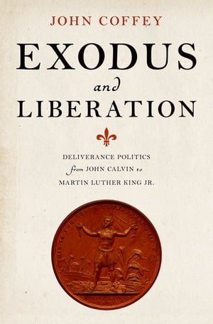 Exodus and Liberation Deliverance Politics from John Calvin to Martin Luther King Jr.