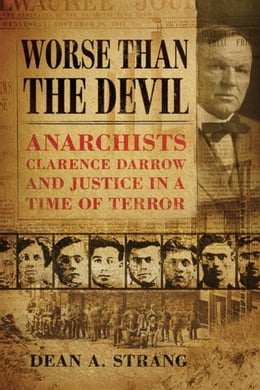 Book Worse Than the Devil: Anarchists, Clarence Darrow, and Justice in a Time of Terror by Strang, Dean A.