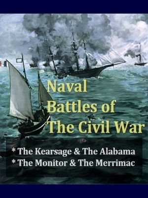 Naval Battles of the Civil War,  Volumes I-II Complete The Story of the Kearsarge and the Alabama,  & The Monitor and the Merrimac
