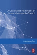A Generalized Framework of Linear Multivariable Control by Liansheng Tan