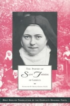 The Poetry of St. Therese of Lisieux: Complete Edition Texts and Introductions by St. Therese of Lisieux