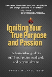 Igniting Your True Purpose and Passion: A businesslike guide to fulfill your professional goals and…