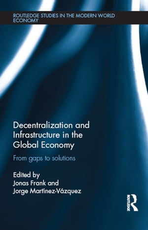 Decentralization and Infrastructure in the Global Economy From Gaps to Solutions