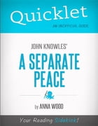 Quicklet on John Knowles' A Separate Peace (CliffNotes-like Book Summary and Analysis) by Anna  Wood