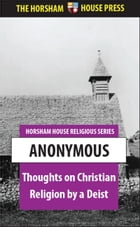 Thoughts on the Christian Religion by a Deist by Anonymous