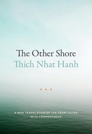 The Other Shore A New Translation of the Heart Sutra with Commentaries
