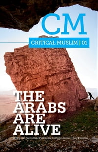 Critical Muslim 1: The Arabs are Alive