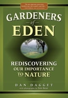 Gardeners of Eden: Rediscovering Our Importance to Nature by Dan Dagget