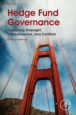 Book Hedge Fund Governance: Evaluating Oversight, Independence, and Conflicts by Jason Scharfman