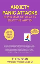 Anxiety Panic Attacks Never Mind The What If? Enjoy The What Is! by Ellen Dean