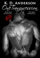 One Transgression: She Was Hurting. He Was Married. by K. D. Anderson