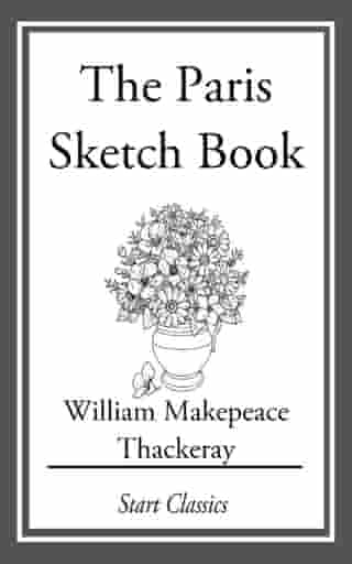 The Paris Sketch Book by William Makepeace Thackeray