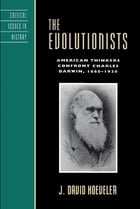 The Evolutionists: American Thinkers Confront Charles Darwin, 1860–1920