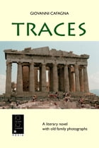 Traces: A literary novel with old family photographs by Giovanni Cafagna