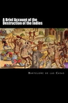A Brief Account of the Destruction of the Indies by Bartolome de las Casas