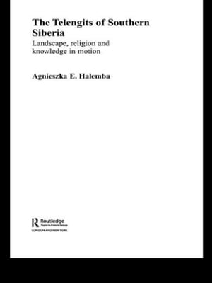 The Telengits of Southern Siberia Landscape,  Religion and Knowledge in Motion