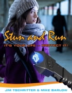 Stun and Run: IT'S YOUR LIFE – PROTECT IT! by Jim Tschritter