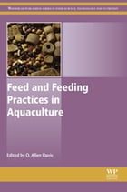 Feed and Feeding Practices in Aquaculture by D Allen Davis