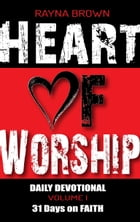 Heart of Worship Daily Devotional Vol. 1 - 31 Days on Faith by Rayna Brown