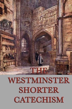 The Westminster Shorter Catechism by Anonymous