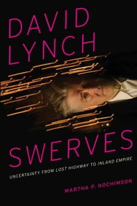 David Lynch Swerves: Uncertainty from Lost Highway to Inland Empire