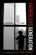 Fatherless Generation: Redeeming the Story by John A. Sowers