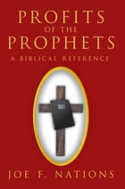 Profits of the Prophets: A Biblical Reference by Joe F. Nations