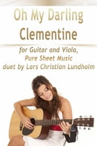 Oh My Darling Clementine for Guitar and Viola, Pure Sheet Music duet by Lars Christian Lundholm by Lars Christian Lundholm