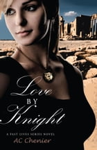 Love by Knight: A Past Lives Series Novel by AC Chenier