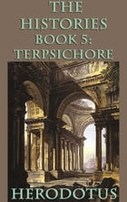 The Histories Book 5: Terpsichore by Herodotus