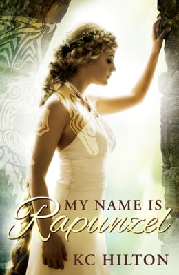 Book My Name is Rapunzel by K.C. Hilton