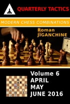 Modern Chess Combinations: April, May, June 2016 by Roman Jiganchine