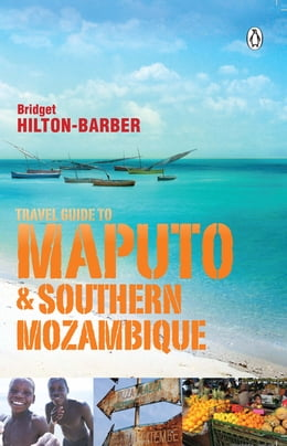 Book Travel Guide to Maputo and Southern Mozambique by Bridget Hilton-Barber