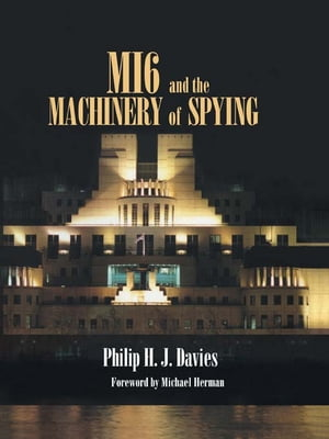MI6 and the Machinery of Spying Structure and Process in Britain's Secret Intelligence