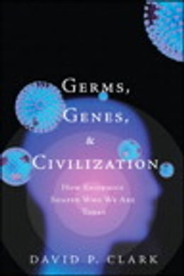 Book Germs, Genes, & Civilization: How Epidemics Shaped Who We Are Today by David P. Clark