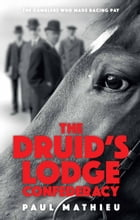 The Druid's Lodge Confederacy: The Gamblers Who Made Racing Pay by Paul Mathieu
